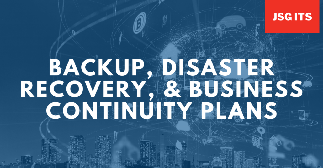 Backup, Disaster Recovery, Business Continuity Plans